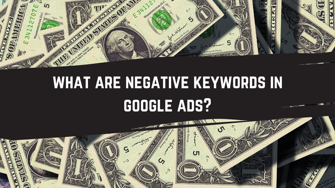 What Are Negative Keywords In Google Ads?