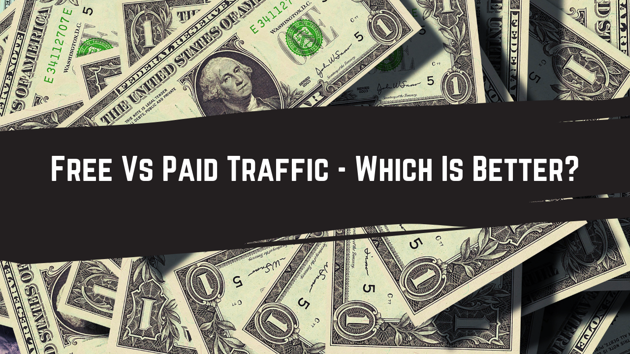 Paid Vs Free Traffic For Affiliate Marketing – Which Is Better?