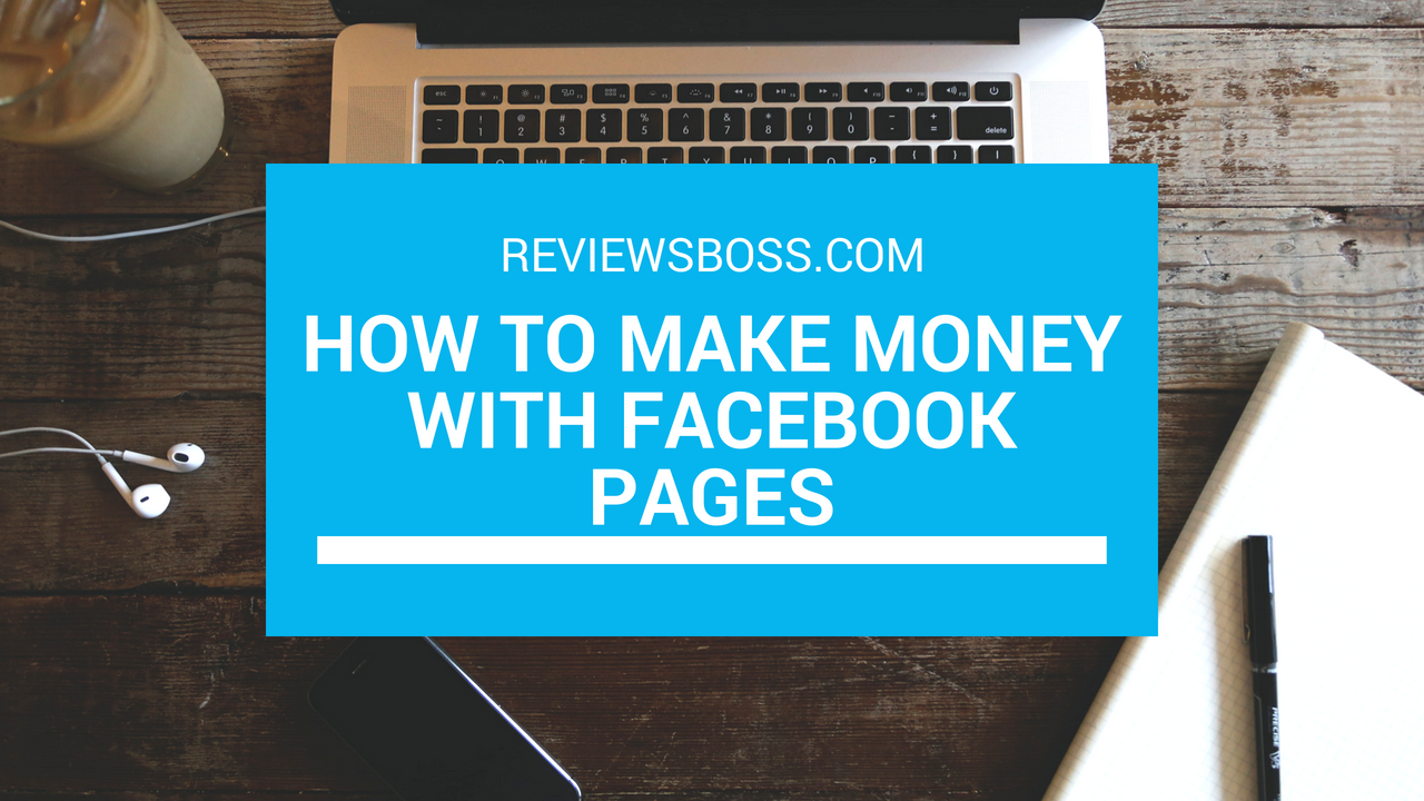 How To Make Money With Facebook Pages – The Ultimate Guide