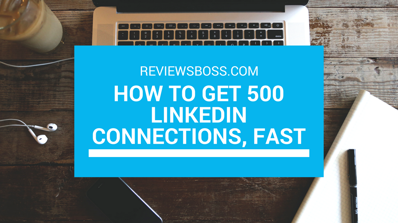 How To Get 500 LinkedIn Connections, Fast