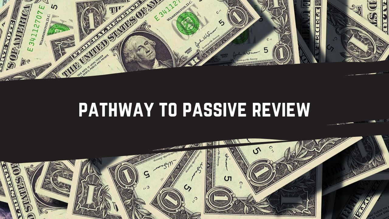 Pathway To Passive Review